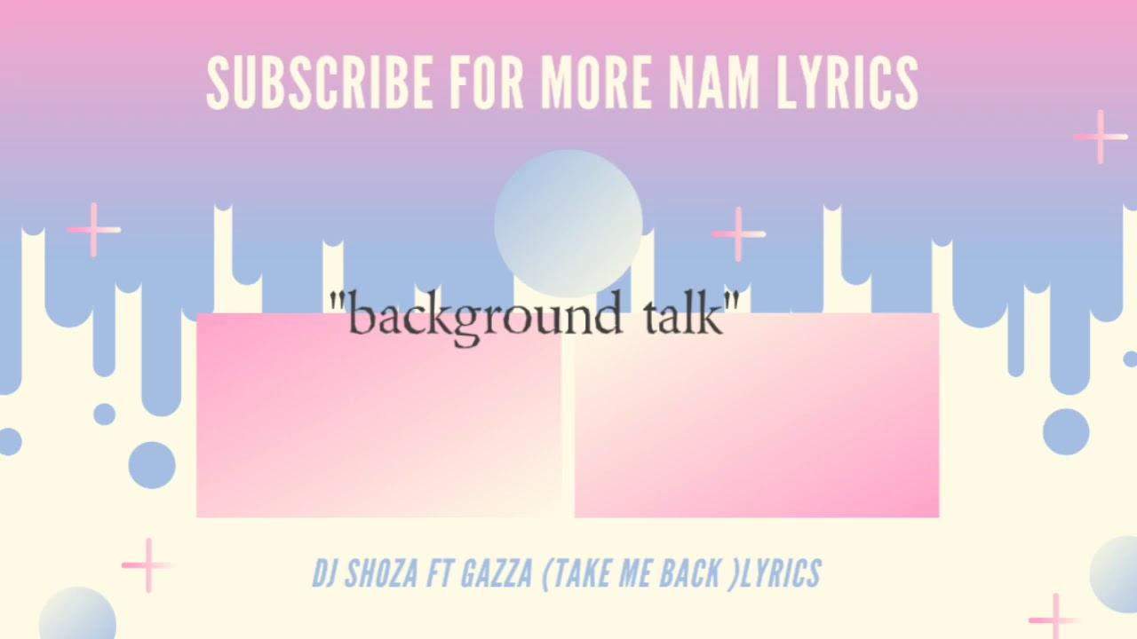 Dj Shoza Ft Gazza Take Me Back Lyrics Youtube