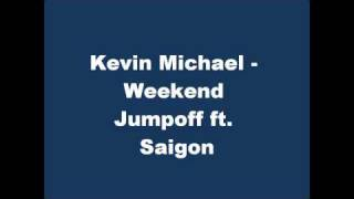 Kevin Michael - Weekend Jumpoff ft. Saigon (with Lyrics)