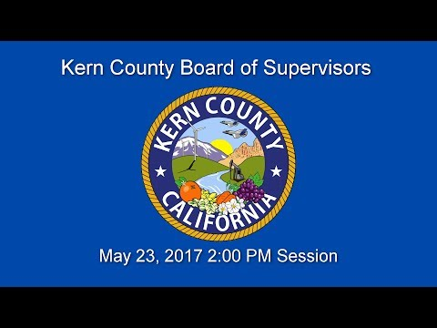 Kern County Board of Supervisors 2 p.m meeting for May 23, 2017