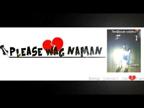 Please wag naman akong iwan by: deejay januel