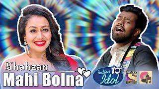 Mahi Bolna  Shahzan Muzeeb  Indian Idol 10  Neha Kakkar  2018