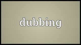 Dubbing Meaning