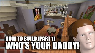 How To Build WHO'S YOUR DADDY? in Minecraft! (Part 1)
