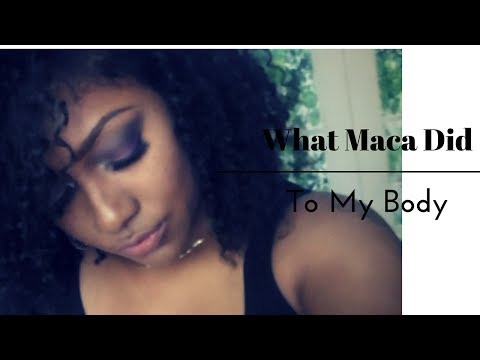What Maca Did to my Body..