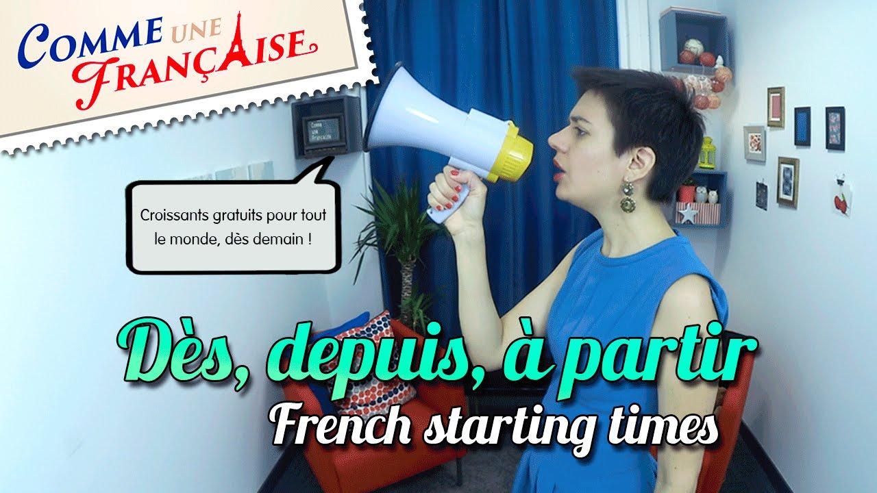 Using Dès, Depuis, à Partir – Binding Actions with Starting