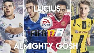 Lucius - Almighty Gosh (FIFA 17 Soundtrack)