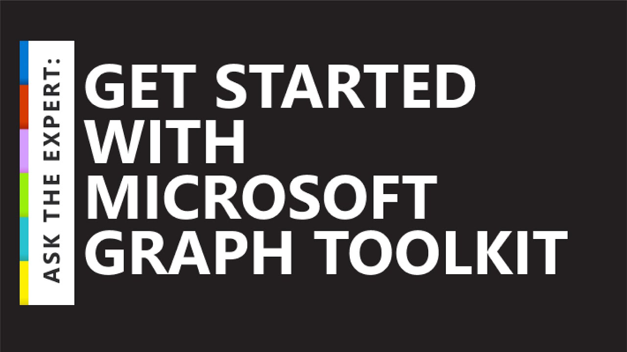 Ask the Expert: Get Started with Microsoft Graph Toolkit