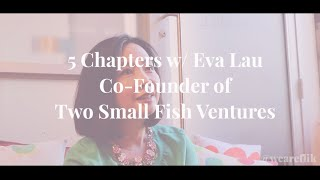 Five Chapters w/ Eva Lau (Co-Founder & Managing Partner of Two Small Fish Ventures)