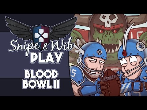Snipe and Wib Play: Blood Bowl II |