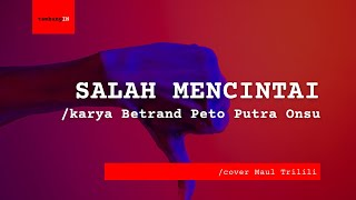 Download Salah Mencintai /Betrand Peto Putra Onsu /cover Maul Trilili | Hujan