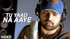 Tu Yaad Na Aaye Video Song | Aap Kaa Surroor | Himesh Reshammiya