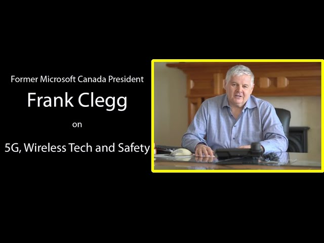 Retired President Of Microsoft Canada, Frank Clegg says 5G Wireless IS NOT SAFE