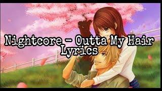Nightcore -  Outta My Hair Lyrics