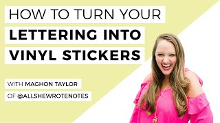 How To Turn Your Lettering Or Calligraphy Into Vinyl Stickers with Maghon Taylor