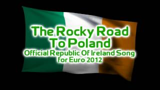 The Rocky Road To Poland (Official Republic Of Ireland Song for Euro 2012)