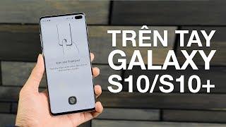 Trên tay Samsung Galaxy S10/S10+ tại sự kiện Unpacked 2019