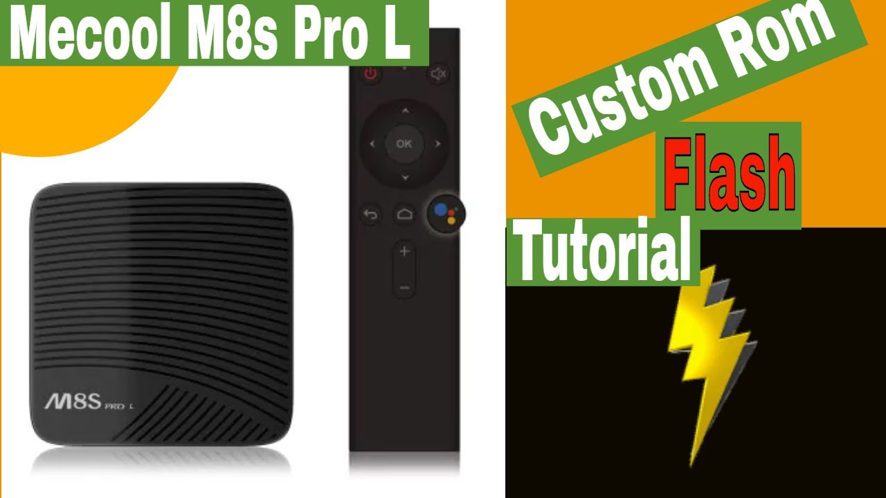 Mecool M8s Pro L Custom Rom Flash Tutorial [2018]