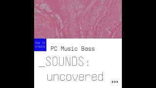 SOUNDS:uncovered  PC Music Bass with Jup-8 V