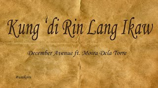 Kung Di Rin Lang Ikaw - December Avenue Ft. Moira Dela Torre (LYRICS)