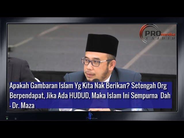 Adakah Ini Gambaran Islam Yg Kita Nak Tonjolkan?  - Dr. Maza