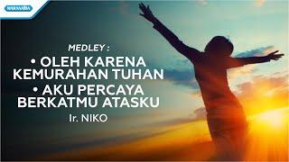 Download lagu Oleh Karena Kemurahan Tuhan / Aku Percaya BerkatMu Atasku - Ir. Niko (with lyric)