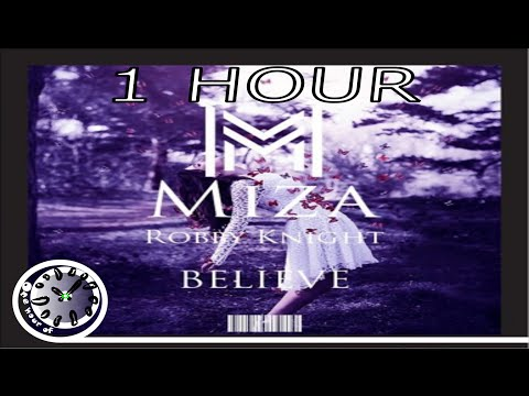 Miza ft. Robby Knight  Believe 1 hour  One Hour of...