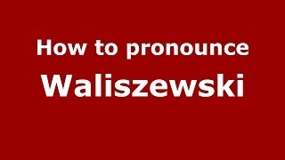How to pronounce Waliszewski (Polish/Poland) - PronounceNames.com