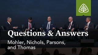 Mohler, Nichols, Parsons, and Thomas: Questions & Answers