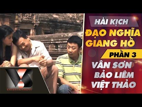 [Hài Kịch] Đạo Nghĩa Giang Hồ P3 - Vân Sơn ft Bảo Liêm & MC Việt Thảo