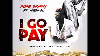 Pope Skinny - I Go Pay ft Medikal (Prod. By BeatBoss Tims)