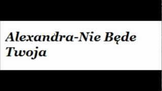 Alexandra Nie będę Twoja 2012
