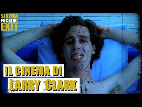 Il cinema di LARRY CLARK - Pt.2