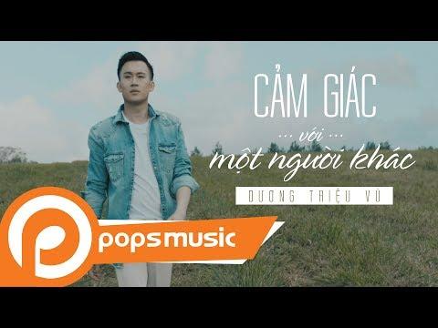 Cảm Giác Với Một Người Khác [MV Official]   Dương Triệu Vũ