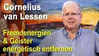 Fremdenergien / Geister energetisch entfernen | Cornelius van Lessen | Mit Erklärung