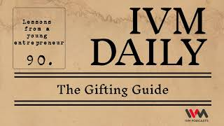 IVM Daily Ep. 90: The Gifting Guide