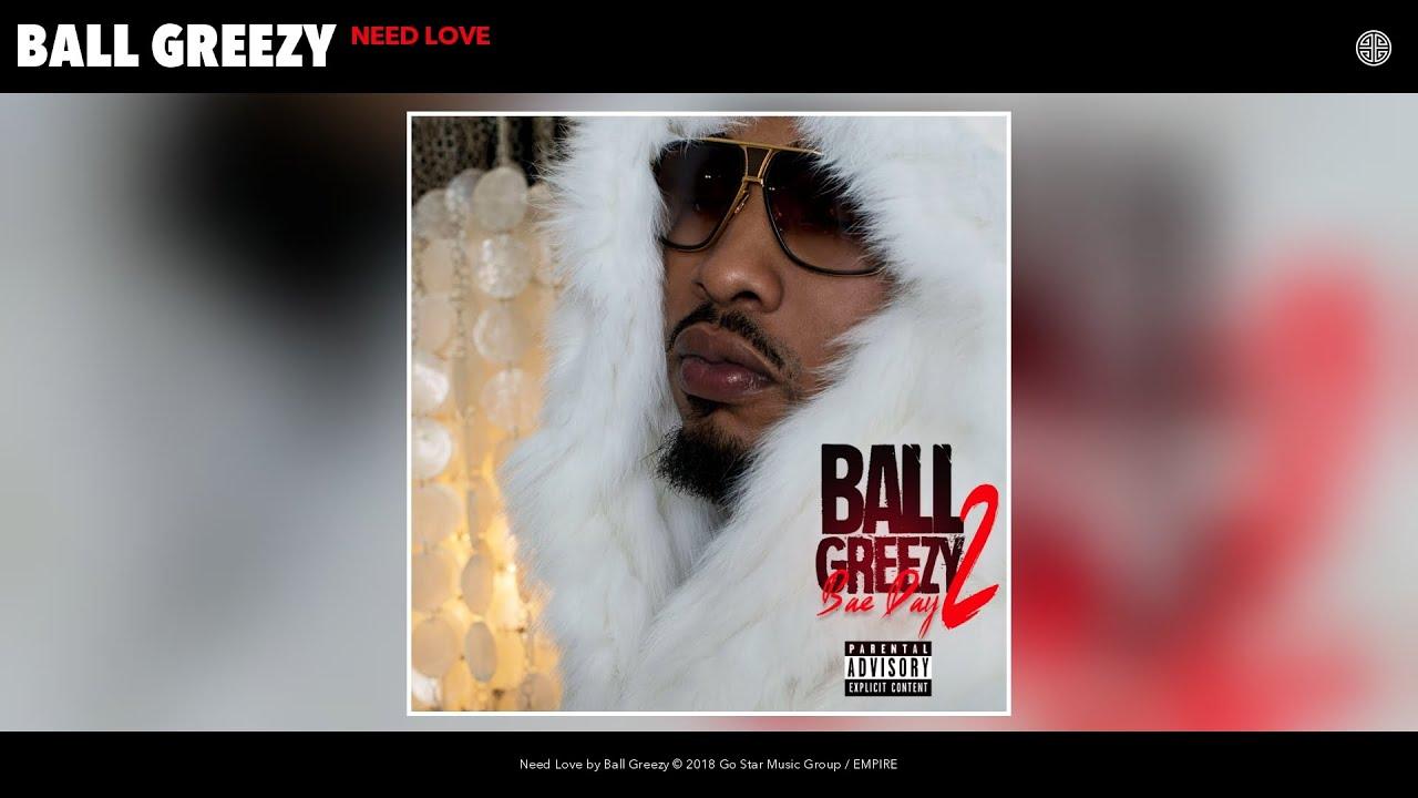 Ball Greezy Need Love Audio Youtube
