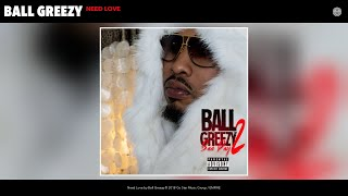 Ball Greezy - Need Love (Audio)
