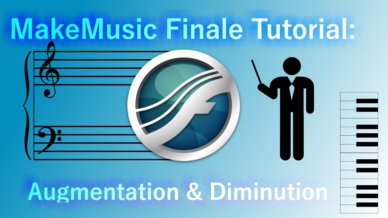 MakeMusic Finale Tutorial: Augmentation And Diminution