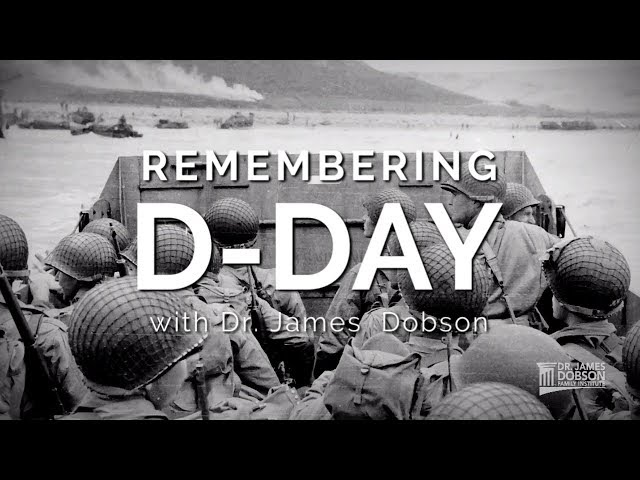 Remembering D-Day | with Dr. James Dobosn's Family Talk