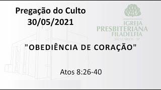 Pregação (Obediência de Coração) - 30-05-2021