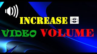 Video volume booster-How to increase the volume of a video file