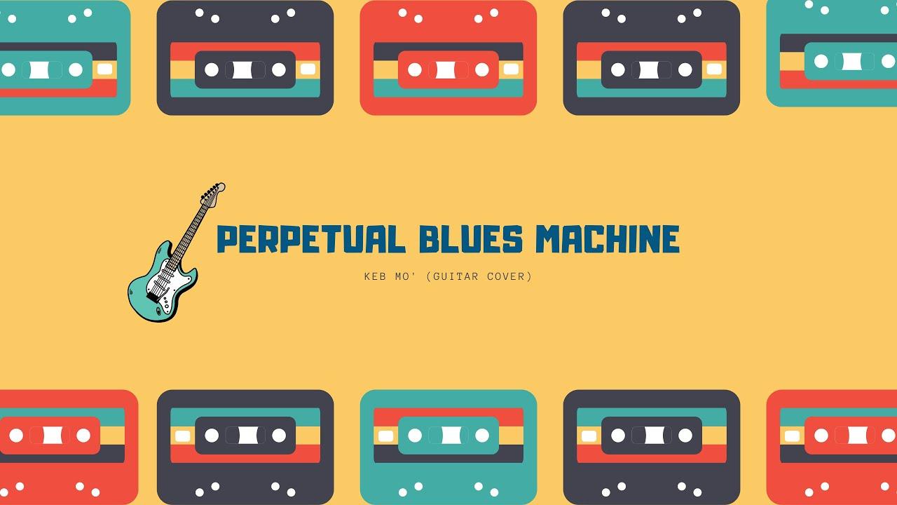 Perpetual Blues Machine Keb Mo Guitar Cover Tabs Youtube