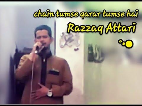 Chain tumse qarar tumse hai By-Razzaq Attari