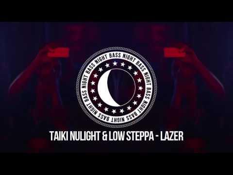 Taiki Nulight & Low Steppa - Lazer