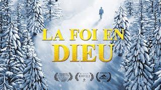 « La foi en Dieu » Révèle le mystère de la croyance en Dieu | Film chrétien complet en français 2018