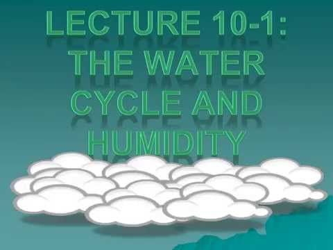 Unit 10 - Lecture 1: The Water Cycle and Humidity