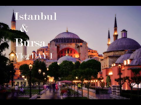 Travelling to Turkey: Day 1 Istanbul and Bursa Vlog
