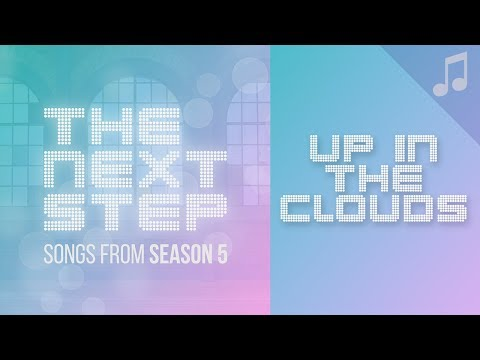 """""""Up in the Clouds"""" - 🎵 Songs from The Next Step Season 5 🎵"""