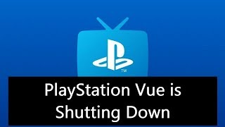 PlayStation Vue is Shutting Down - Here is What Went Wrong