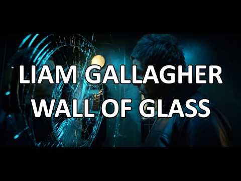 Liam Gallagher - Wall Of Glass, Live (Lyrics)